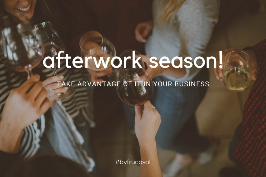 Afterwork season! Take advantage of it at your business.