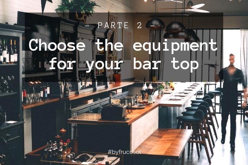 Choose the equipment for your bar or restaurant bar top - Part 2