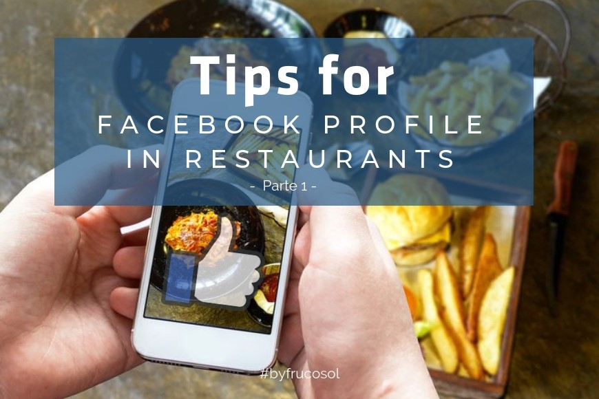 Tips to successfully manage Facebook profile in restaurants - Part 1